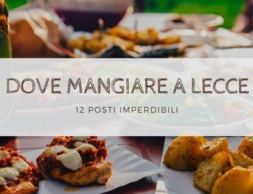 Dove mangiare a Lecce: ti svelo i miei posti preferiti