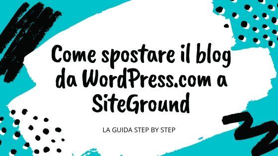 Come spostare il blog da WordPress.com a SiteGround