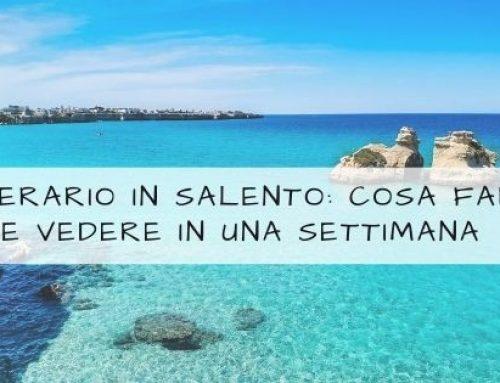 Itinerario in Salento: i miei consigli su cosa fare e vedere in una settimana