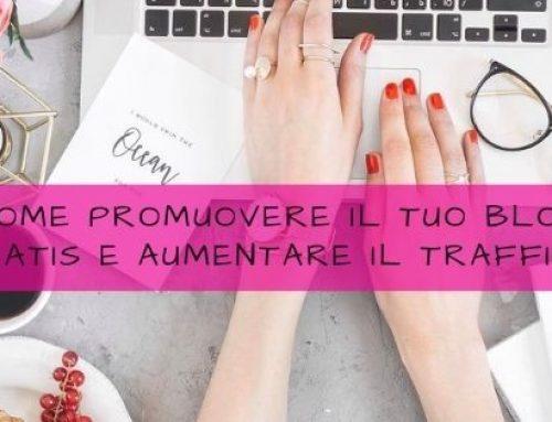 Come promuovere il tuo blog gratis e aumentare il traffico