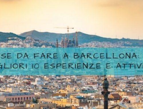 Cose da fare a Barcellona: 10 migliori esperienze e attività