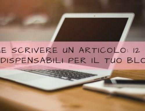 Come scrivere un articolo: 12 tips indispensabili per il tuo blog